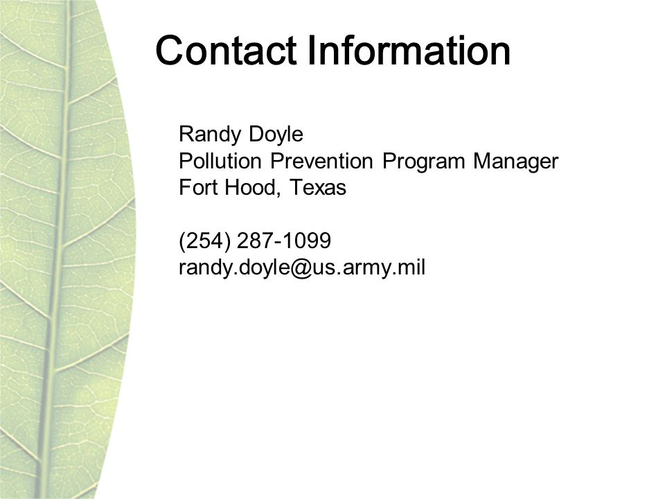 Contact Information Randy Doyle Pollution Prevention Program Manager Fort Hood, Texas (254) 287-1099 randy.doyle@us.army.mil