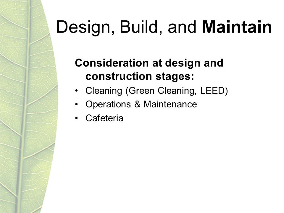 Consideration at design and construction stages: Cleaning (Green Cleaning, LEED) Operations & Maintenance Cafeteria Design, Build, and Maintain