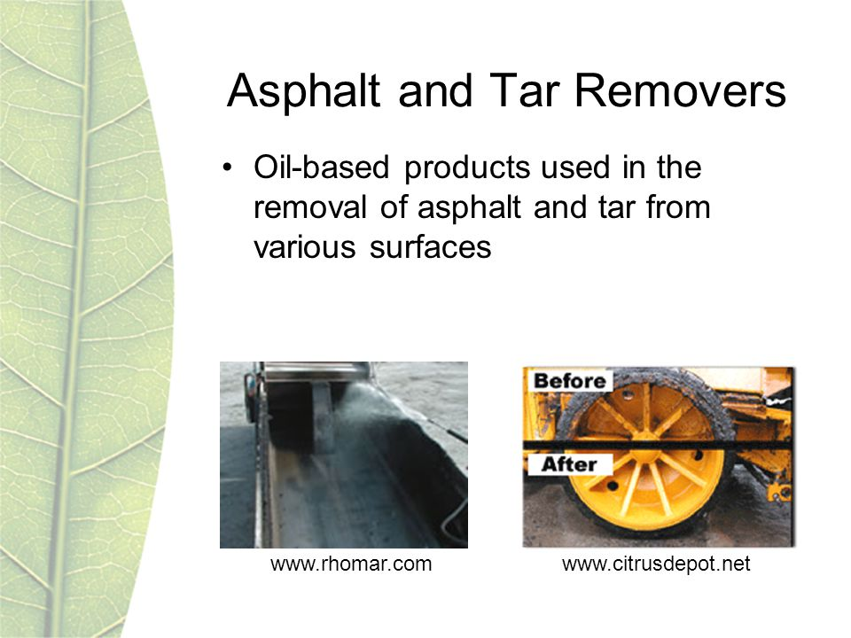 Asphalt and Tar Removers Oil-based products used in the removal of asphalt and tar from various surfaces www.citrusdepot.netwww.rhomar.com