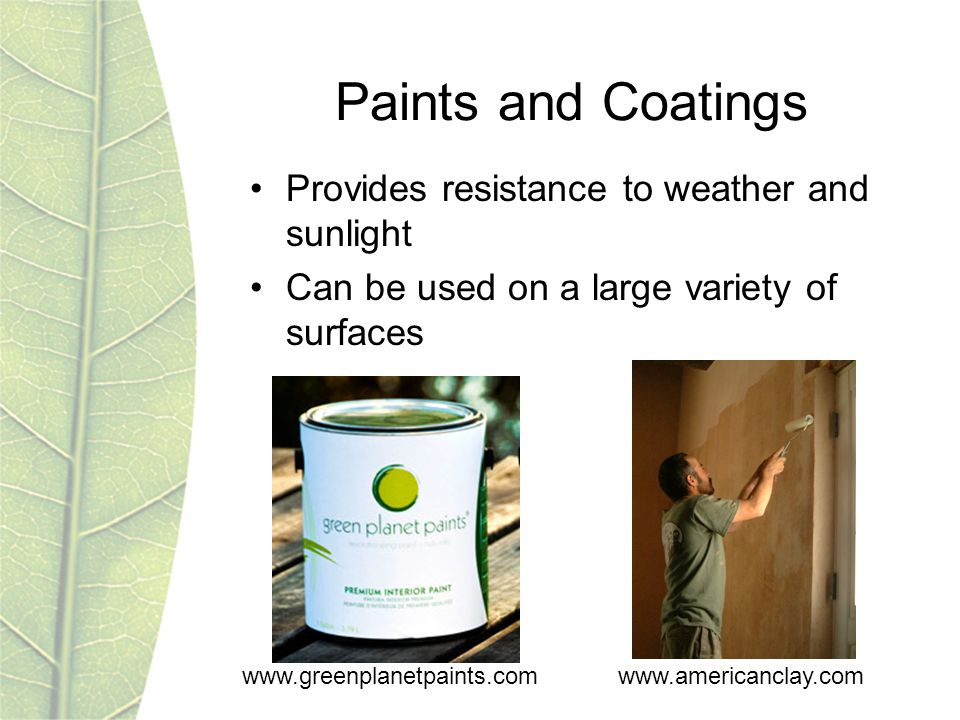 www.greenplanetpaints.comwww.americanclay.com Paints and Coatings Provides resistance to weather and sunlight Can be used on a large variety of surfac