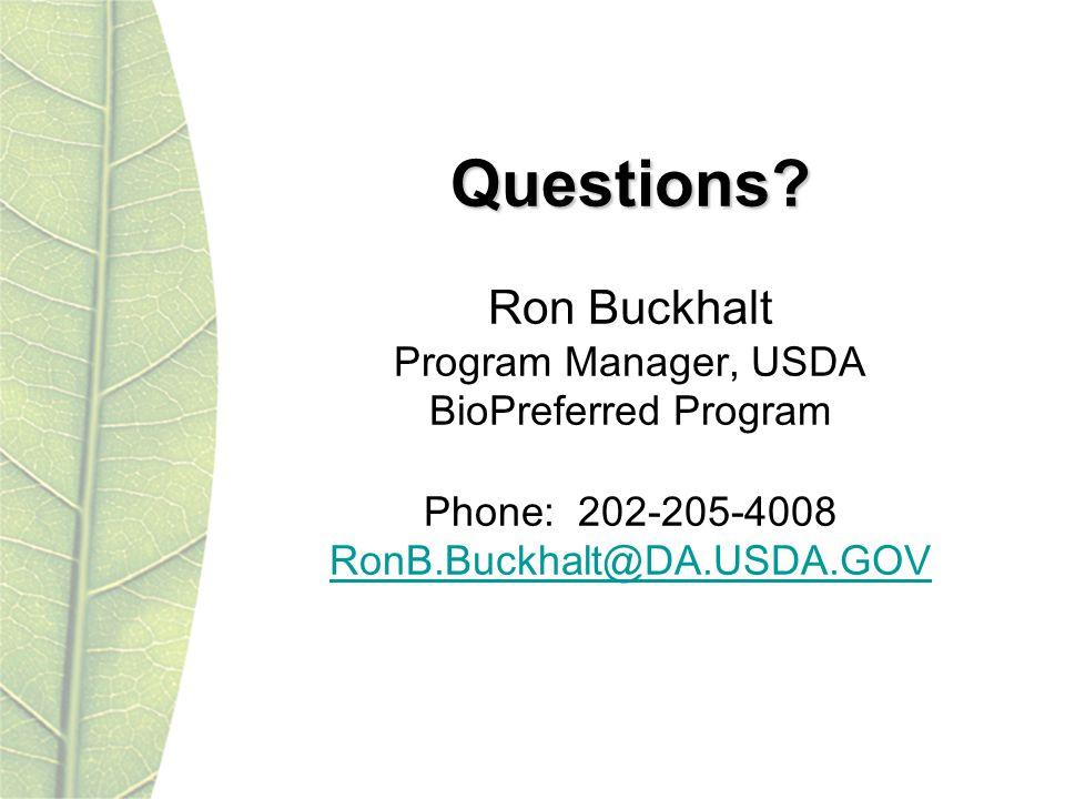 Questions? Questions? Ron Buckhalt Program Manager, USDA BioPreferred Program Phone: 202-205-4008 RonB.Buckhalt@DA.USDA.GOV RonB.Buckhalt@DA.USDA.GOV