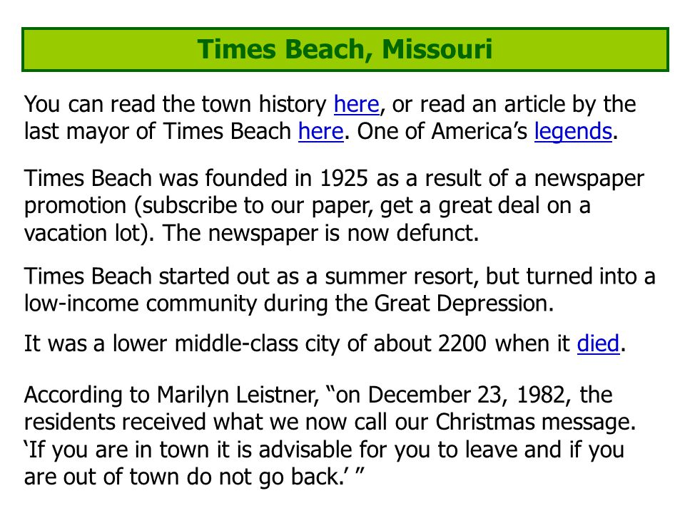 Times Beach, Missouri You can read the town history here, or read an article by the last mayor of Times Beach here.