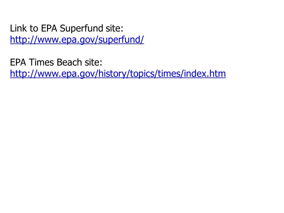 Link to EPA Superfund site: http://www.epa.gov/superfund/ EPA Times Beach site: http://www.epa.gov/history/topics/times/index.htm