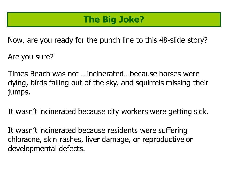 The Big Joke. Now, are you ready for the punch line to this 48-slide story.