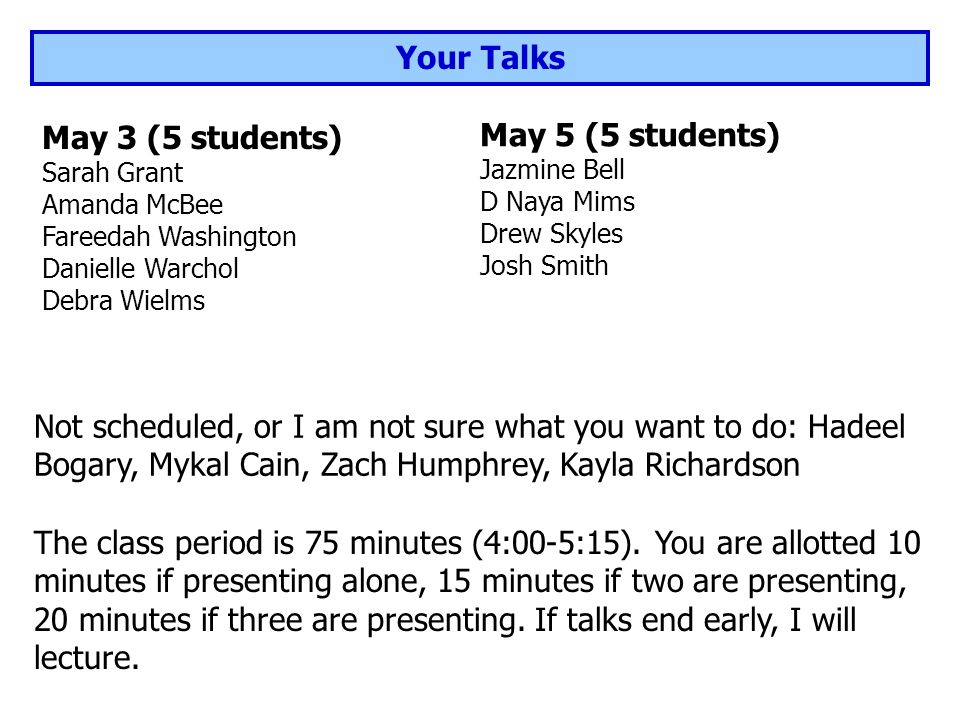 Your Talks The class period is 75 minutes (4:00-5:15).