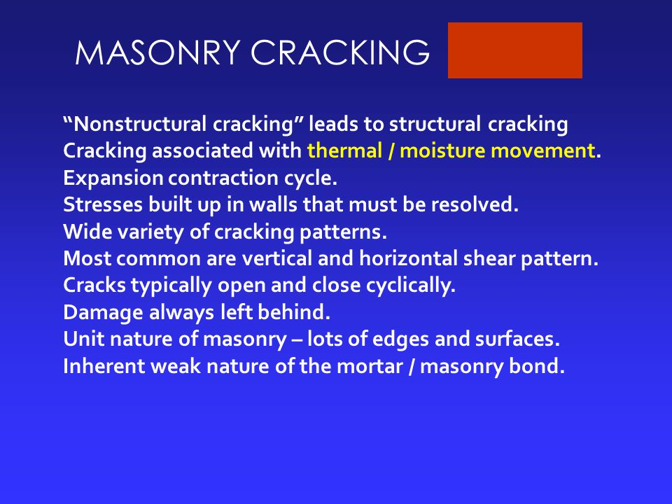 MASONRY CRACKING Nonstructural cracking leads to structural cracking Cracking associated with thermal / moisture movement.