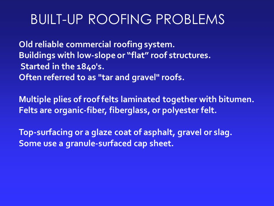 """BUILT-UP ROOFING PROBLEMS Old reliable commercial roofing system. Buildings with low-slope or """"flat"""" roof structures. Started in the 1840's. Often ref"""