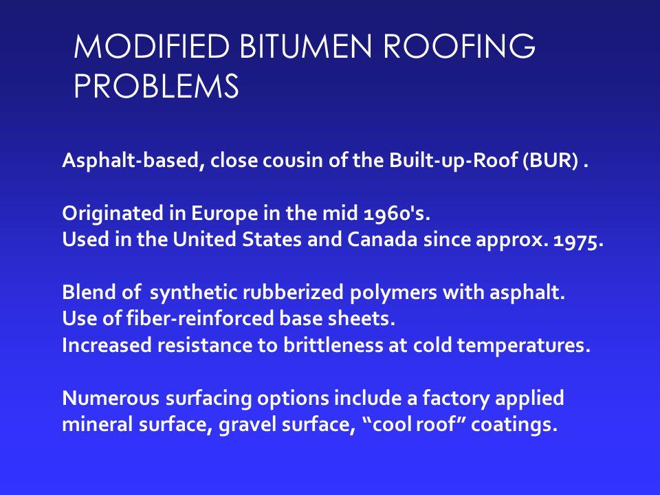 MODIFIED BITUMEN ROOFING PROBLEMS Asphalt-based, close cousin of the Built-up-Roof (BUR).