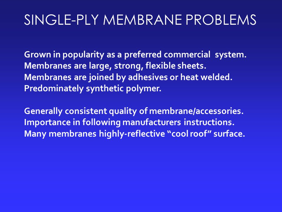 SINGLE-PLY MEMBRANE PROBLEMS Grown in popularity as a preferred commercial system.