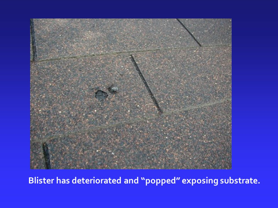 """Blister has deteriorated and """"popped"""" exposing substrate."""