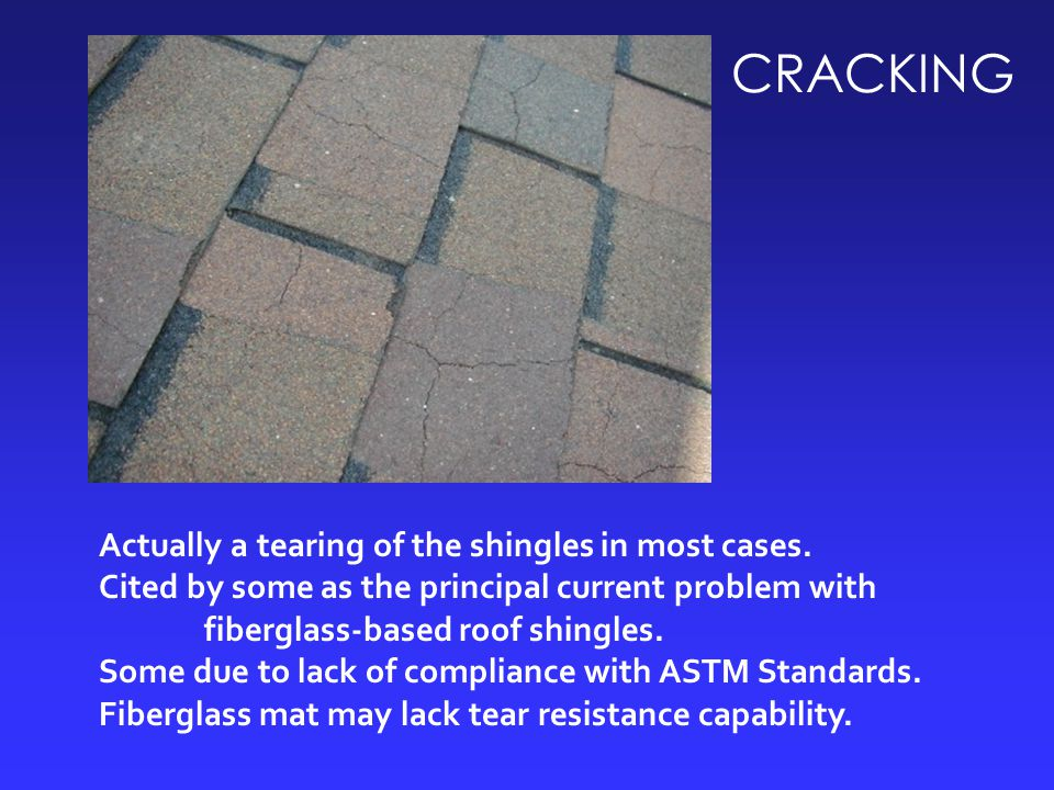 CRACKING Actually a tearing of the shingles in most cases.