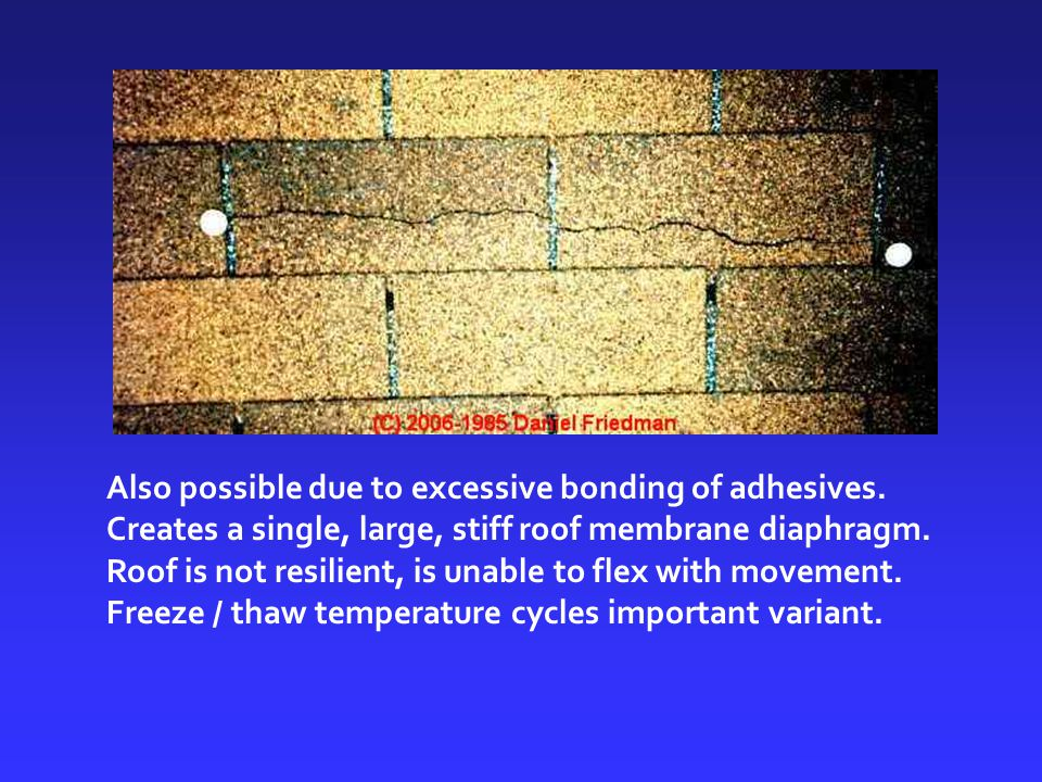 Also possible due to excessive bonding of adhesives. Creates a single, large, stiff roof membrane diaphragm. Roof is not resilient, is unable to flex