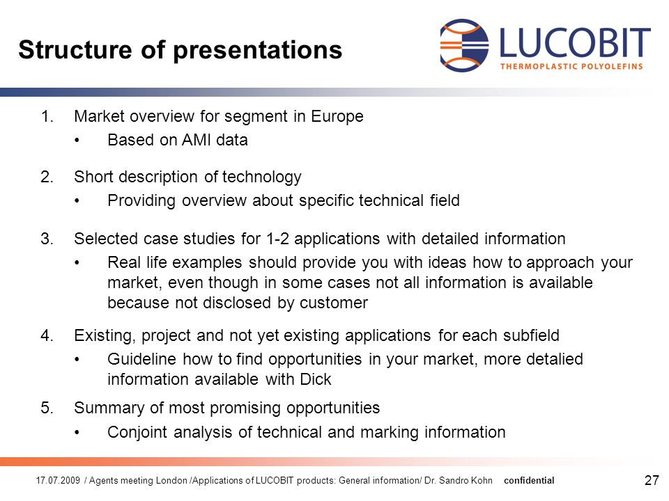 17.07.2009 / Agents meeting London /Applications of LUCOBIT products: General information/ Dr. Sandro Kohnconfidential 27 Structure of presentations 1
