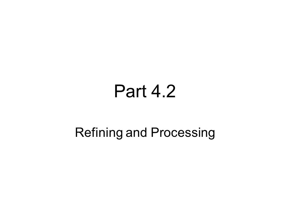 Part 4.2 Refining and Processing