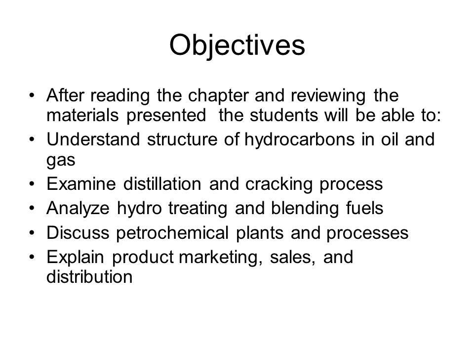 Objectives After reading the chapter and reviewing the materials presented the students will be able to: Understand structure of hydrocarbons in oil a
