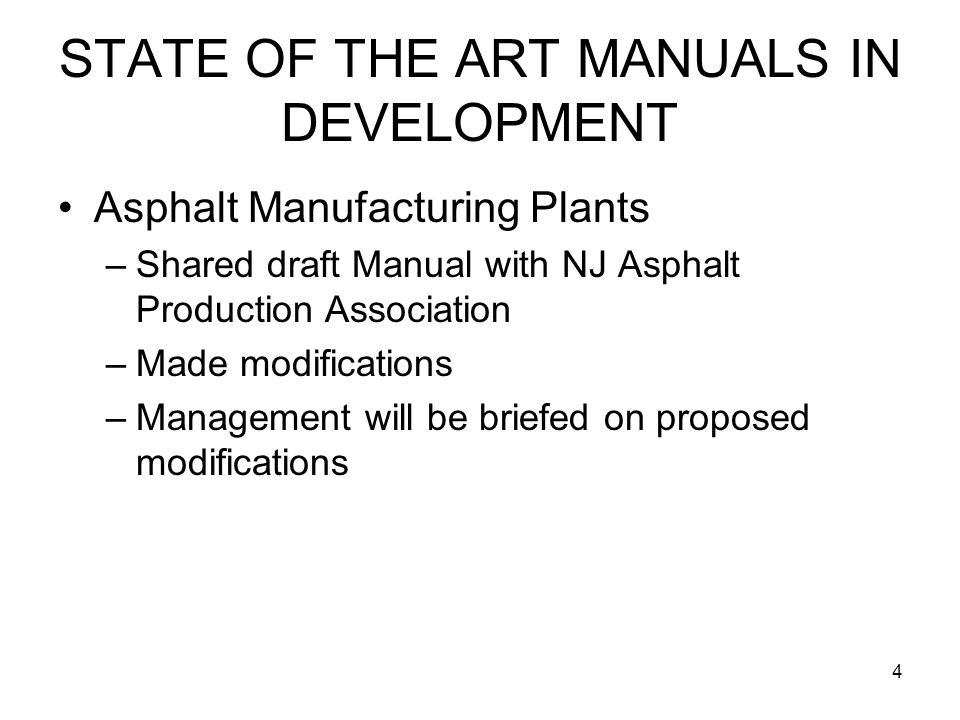 4 STATE OF THE ART MANUALS IN DEVELOPMENT Asphalt Manufacturing Plants –Shared draft Manual with NJ Asphalt Production Association –Made modifications –Management will be briefed on proposed modifications