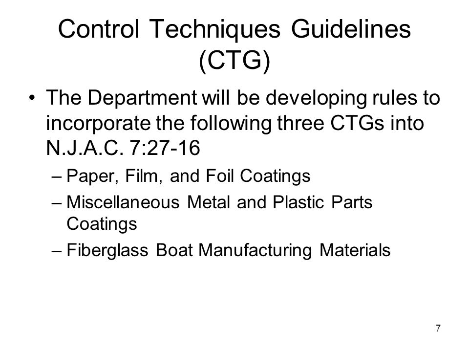8 Control Techniques Guidelines (CTG) Stakeholders will be contacted during the rule development process An industry group has already contacted the Department Contact Alan Willinger if you would like to participate in the rule development Alan.Willinger@dep.state.nj.us