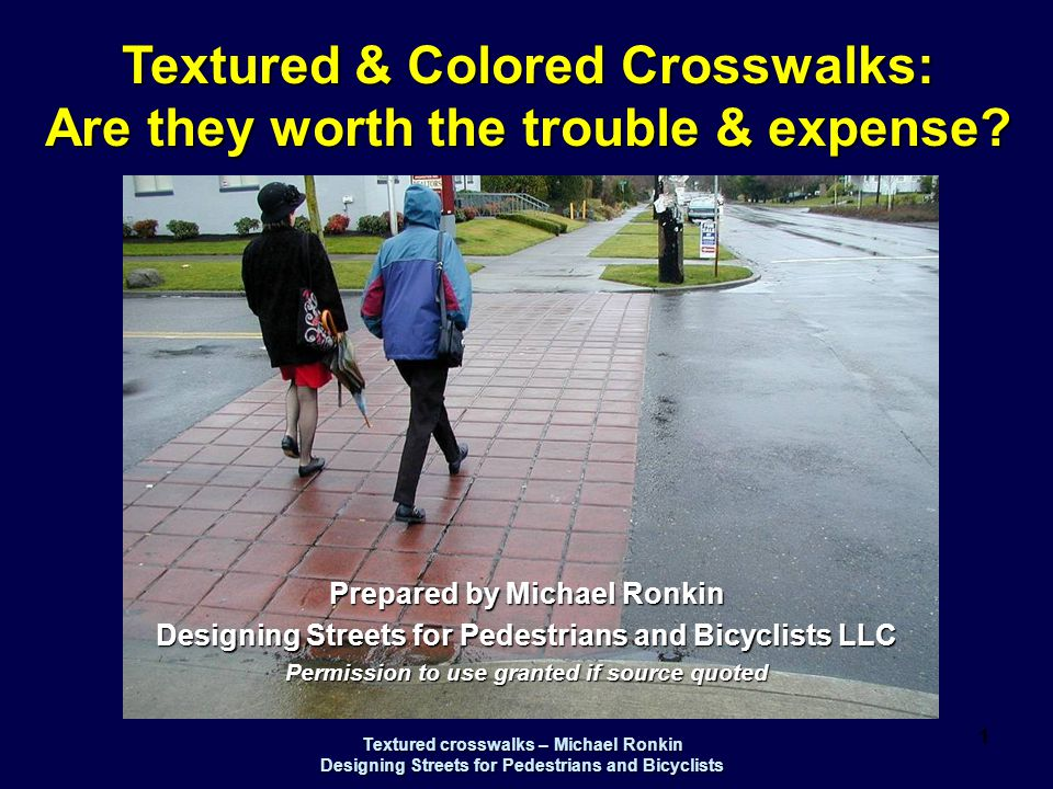 Textured crosswalks – Michael Ronkin Designing Streets for Pedestrians and Bicyclists 2 Textured crosswalks: In theory – more visible.