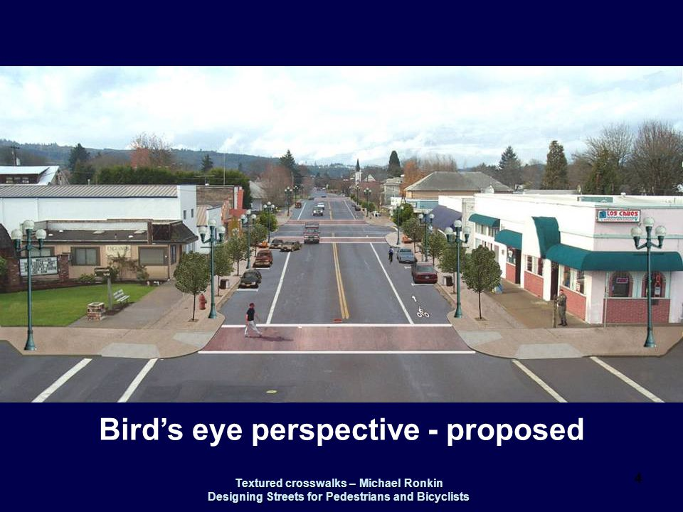 Textured crosswalks – Michael Ronkin Designing Streets for Pedestrians and Bicyclists 4 Bird's eye perspective - proposed