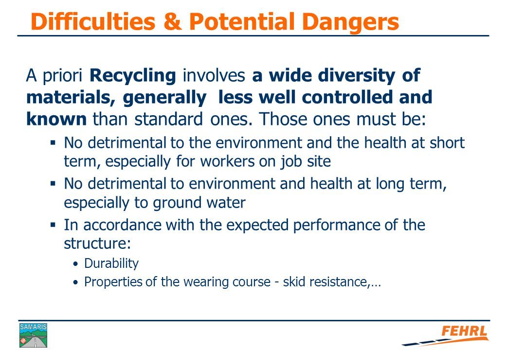 Risk assessment Procedures to deal with less 'well-controlled' materials than standard materials Identification of hazardous components Nature and concentration Degree of exposure (dose and duration) Occupational exposure to workers, public Impact on air, water and soil Analyses and risk assessment before starting recycling work Circumstances that influence the risk