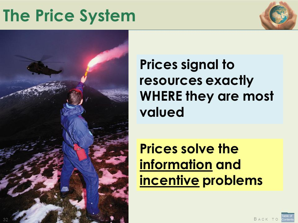 B ACK TO The Price System Prices solve the information and incentive problems Prices signal to resources exactly WHERE they are most valued 32