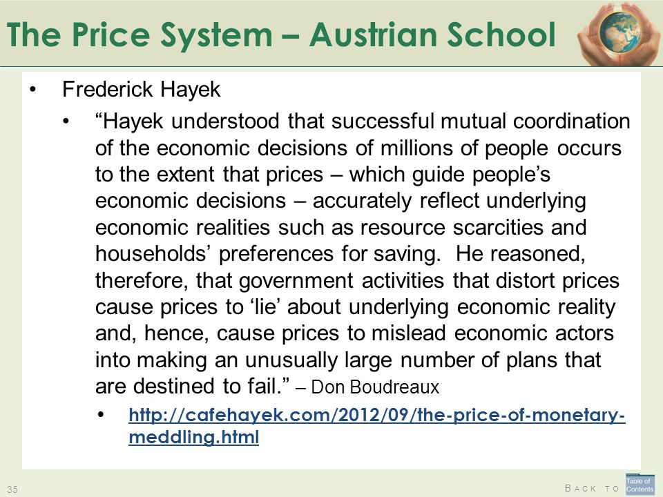 "B ACK TO The Price System – Austrian School 35 Frederick Hayek ""Hayek understood that successful mutual coordination of the economic decisions of mill"