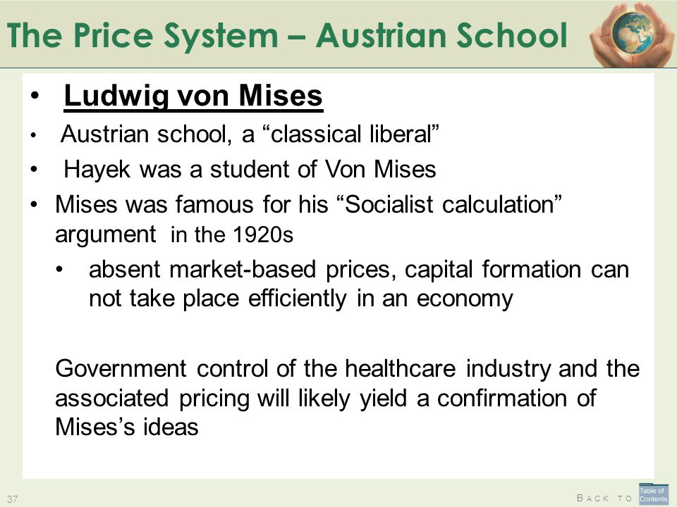 "B ACK TO The Price System – Austrian School 37 Ludwig von Mises Austrian school, a ""classical liberal"" Hayek was a student of Von Mises Mises was famo"
