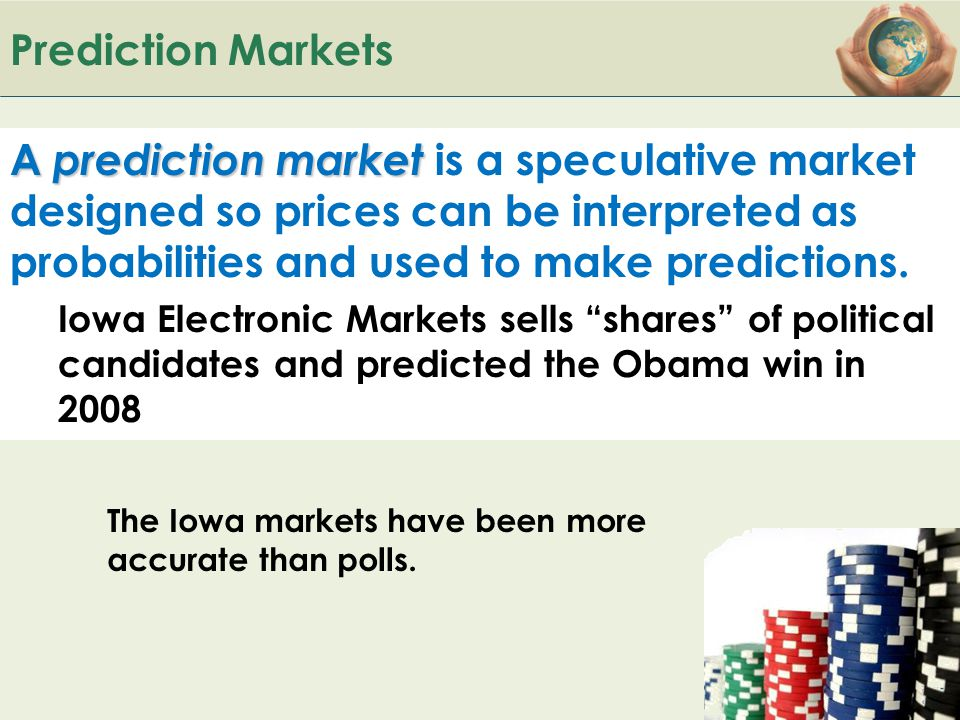 B ACK TO Prediction Markets A prediction market A prediction market is a speculative market designed so prices can be interpreted as probabilities and