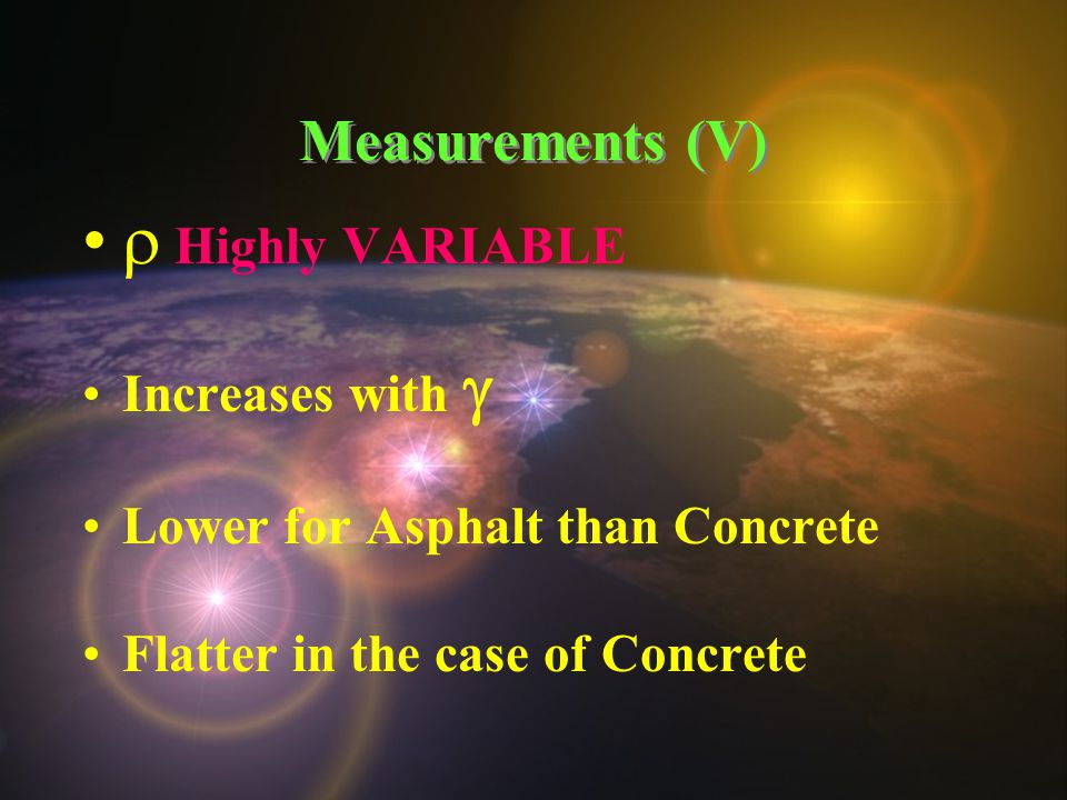 Measurements (V)  Highly VARIABLE Increases with  Lower for Asphalt than Concrete Flatter in the case of Concrete