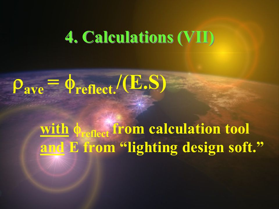 "4. Calculations (VII)  ave =  reflect. /(E.S) with  reflect from calculation tool and E from ""lighting design soft."""