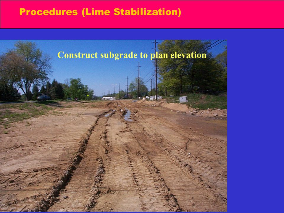 Procedures (Lime Stabilization) Construct subgrade to plan elevation
