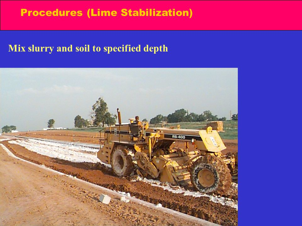 Procedures (Lime Stabilization) Mix slurry and soil to specified depth