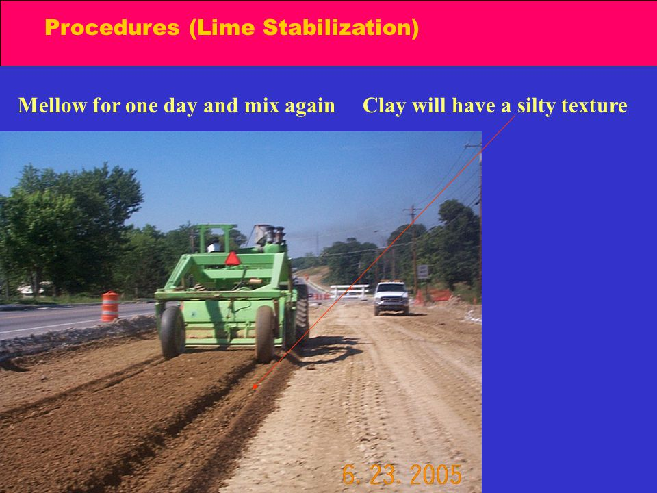 Procedures (Lime Stabilization) Mellow for one day and mix againClay will have a silty texture
