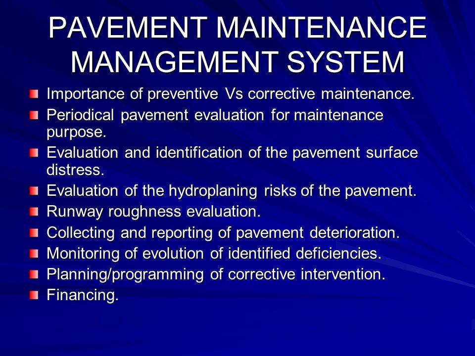 PAVEMENT MAINTENANCE MANAGEMENT SYSTEM Importance of preventive Vs corrective maintenance.