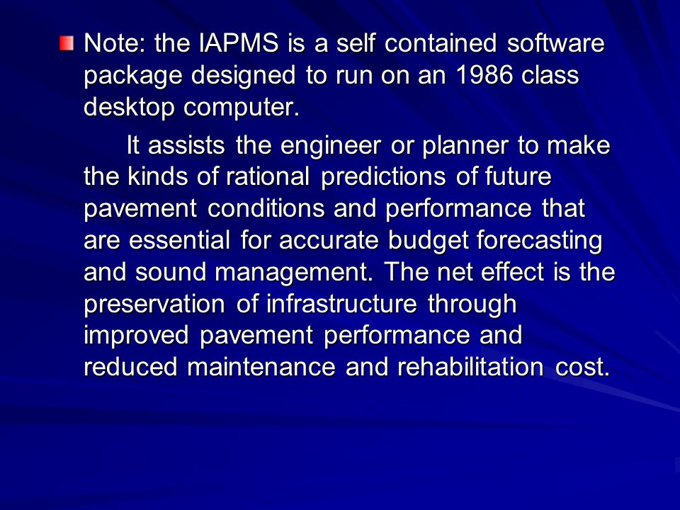 Note: the IAPMS is a self contained software package designed to run on an 1986 class desktop computer. It assists the engineer or planner to make the