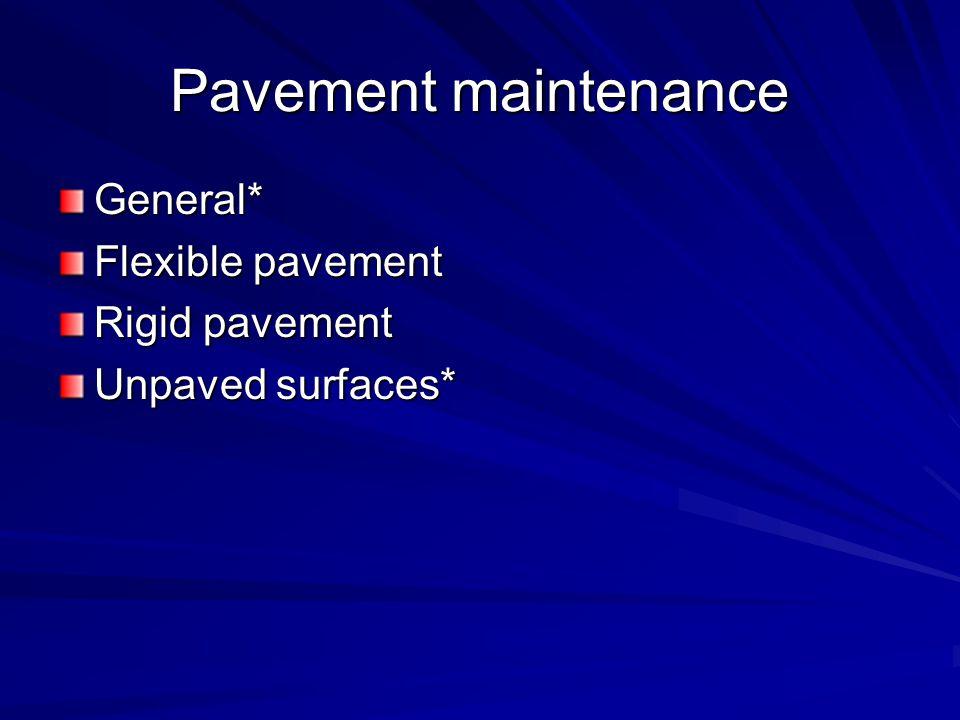 Pavement maintenance General* Flexible pavement Rigid pavement Unpaved surfaces*