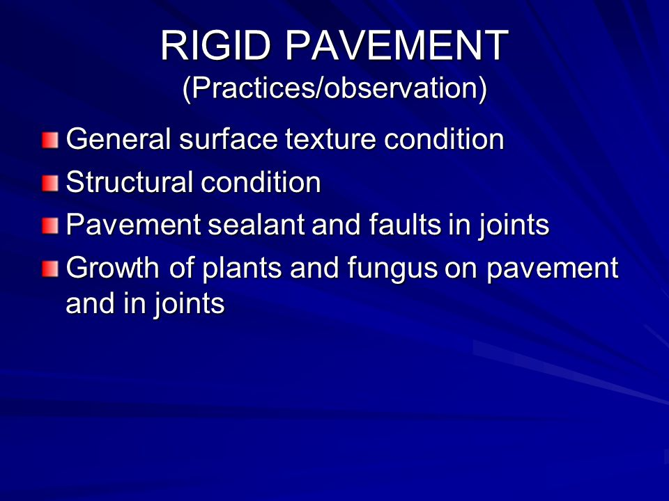 RIGID PAVEMENT (Practices/observation) General surface texture condition Structural condition Pavement sealant and faults in joints Growth of plants and fungus on pavement and in joints