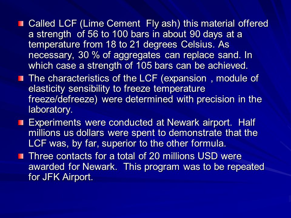 Called LCF (Lime Cement Fly ash) this material offered a strength of 56 to 100 bars in about 90 days at a temperature from 18 to 21 degrees Celsius.