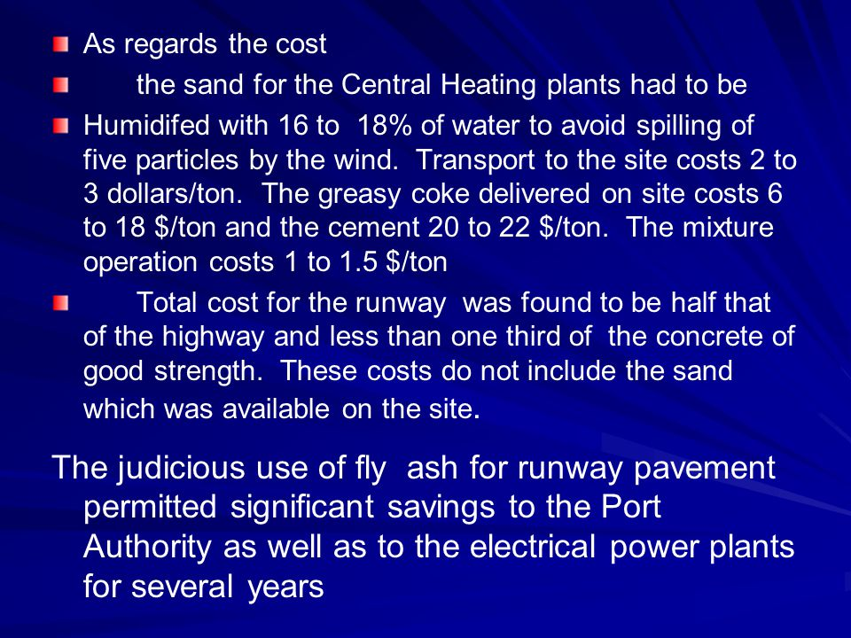 As regards the cost the sand for the Central Heating plants had to be Humidifed with 16 to 18% of water to avoid spilling of five particles by the win