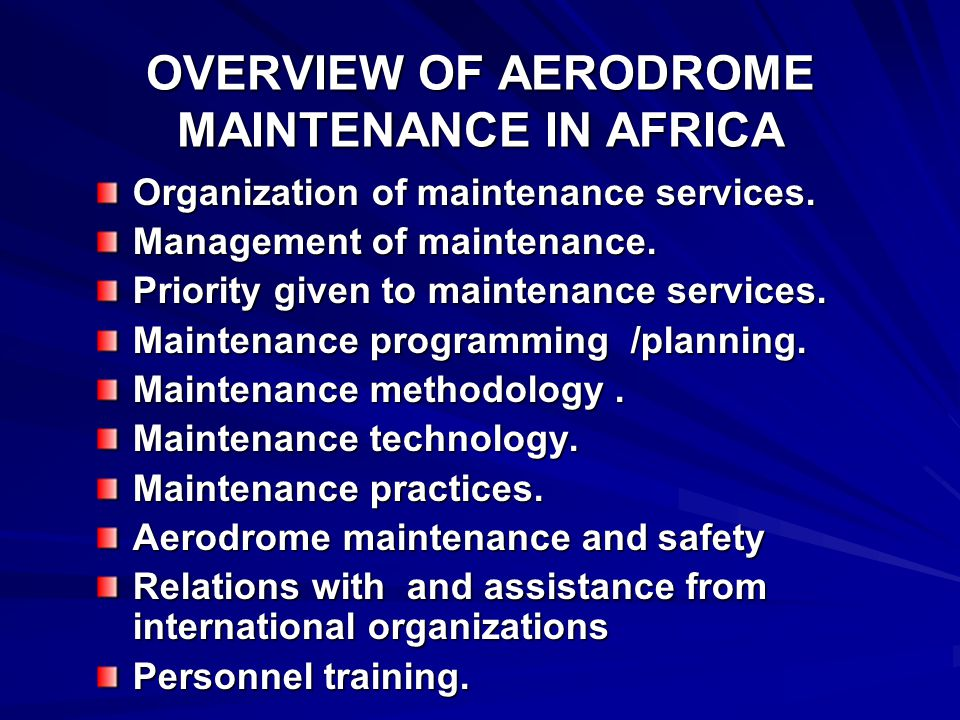 OVERVIEW OF AERODROME MAINTENANCE IN AFRICA Organization of maintenance services. Management of maintenance. Priority given to maintenance services. M