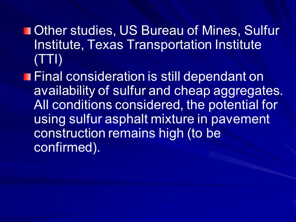 Other studies, US Bureau of Mines, Sulfur Institute, Texas Transportation Institute (TTI) Final consideration is still dependant on availability of su