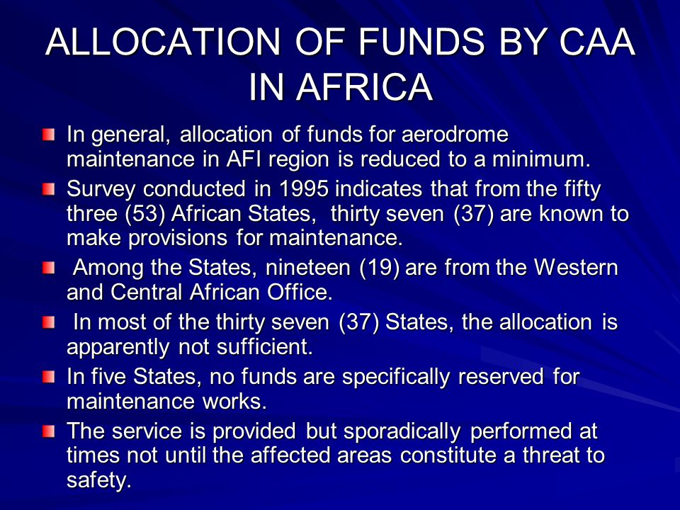 ALLOCATION OF FUNDS BY CAA IN AFRICA In general, allocation of funds for aerodrome maintenance in AFI region is reduced to a minimum. Survey conducted