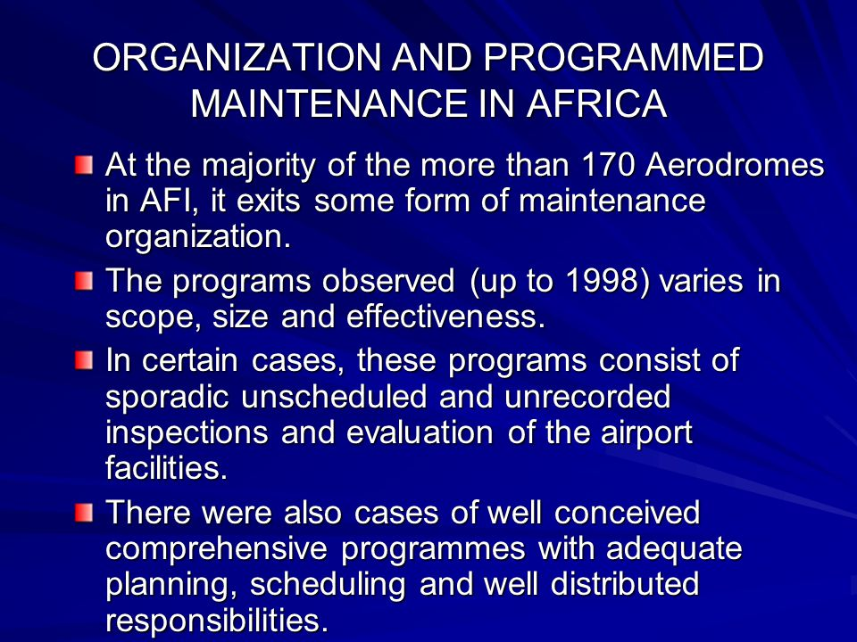 ORGANIZATION AND PROGRAMMED MAINTENANCE IN AFRICA At the majority of the more than 170 Aerodromes in AFI, it exits some form of maintenance organization.