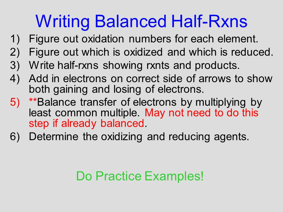 Writing Balanced Half-Rxns 1)Figure out oxidation numbers for each element.