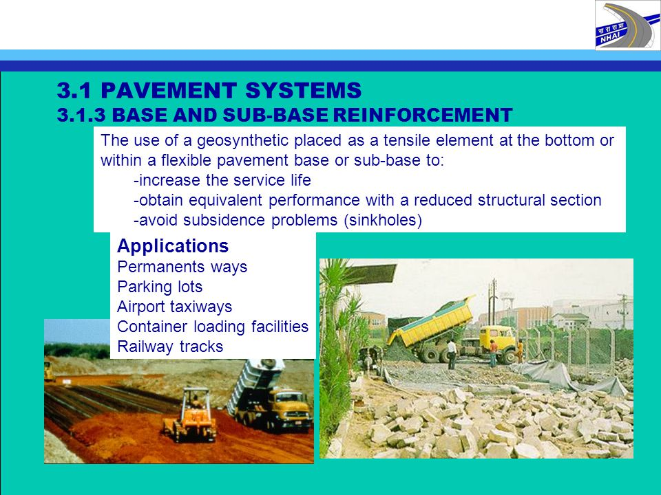3.1 PAVEMENT SYSTEMS 3.1.3 BASE AND SUB-BASE REINFORCEMENT The use of a geosynthetic placed as a tensile element at the bottom or within a flexible pa