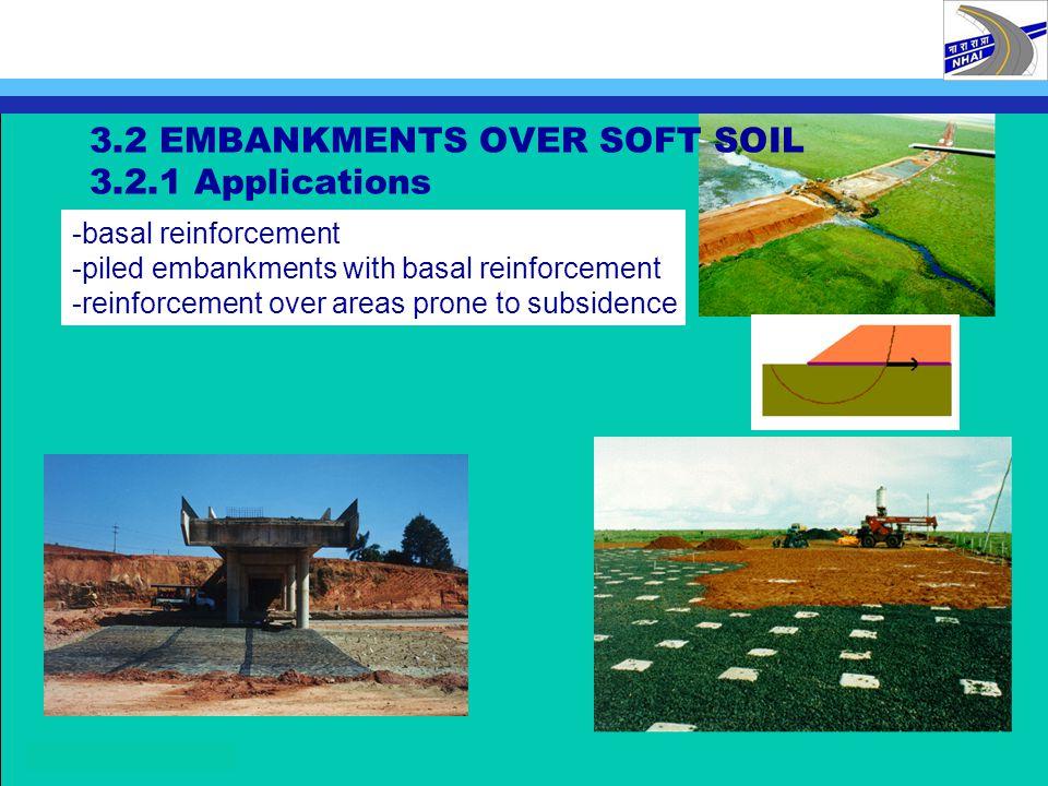 3.2 EMBANKMENTS OVER SOFT SOIL 3.2.1 Applications -basal reinforcement -piled embankments with basal reinforcement -reinforcement over areas prone to