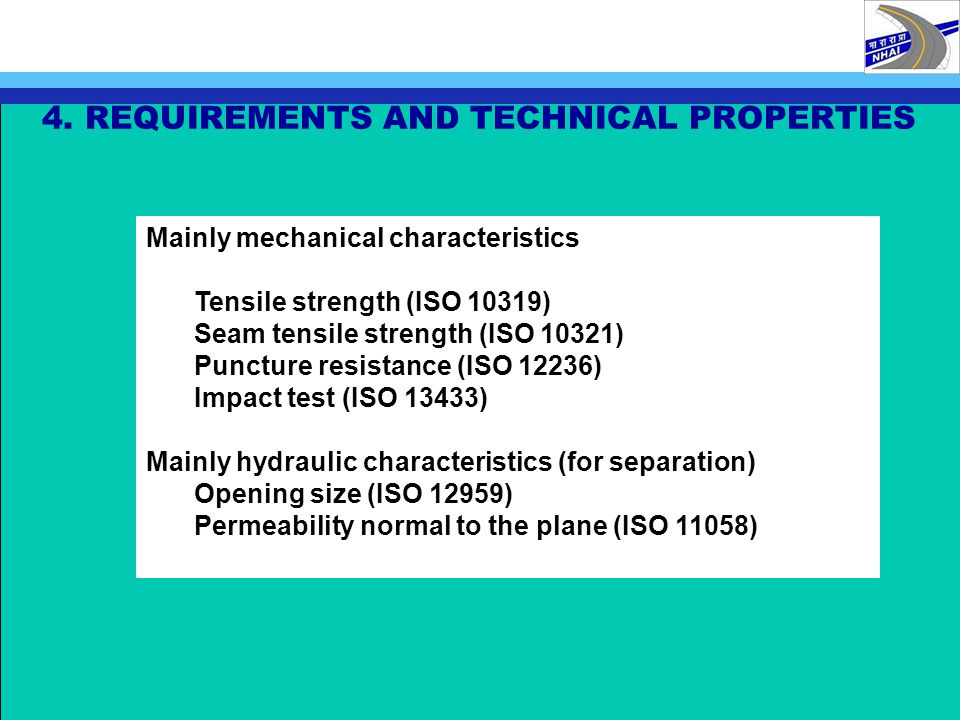 4. REQUIREMENTS AND TECHNICAL PROPERTIES Mainly mechanical characteristics Tensile strength (ISO 10319) Seam tensile strength (ISO 10321) Puncture res