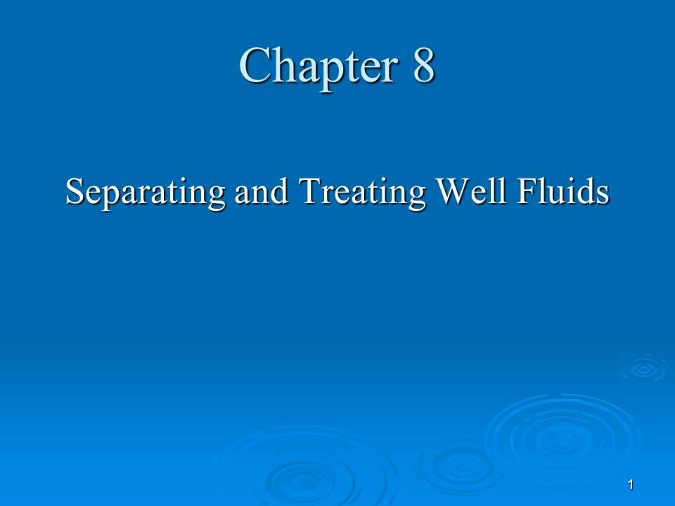 Chapter 8 Separating and Treating Well Fluids 1
