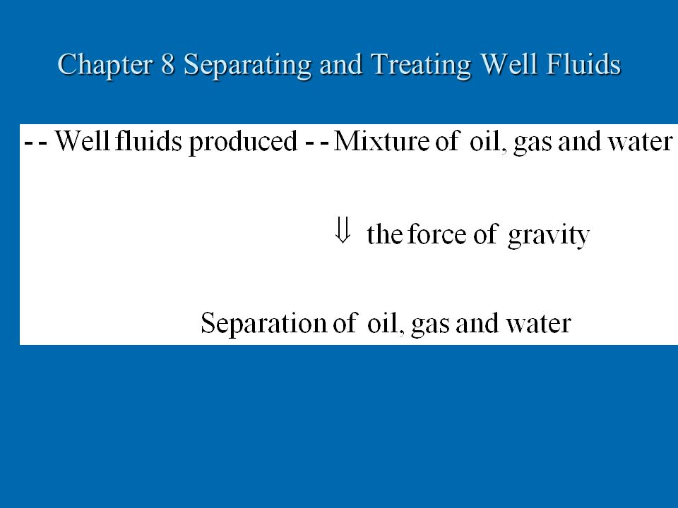 Chapter 8 Separating and Treating Well Fluids
