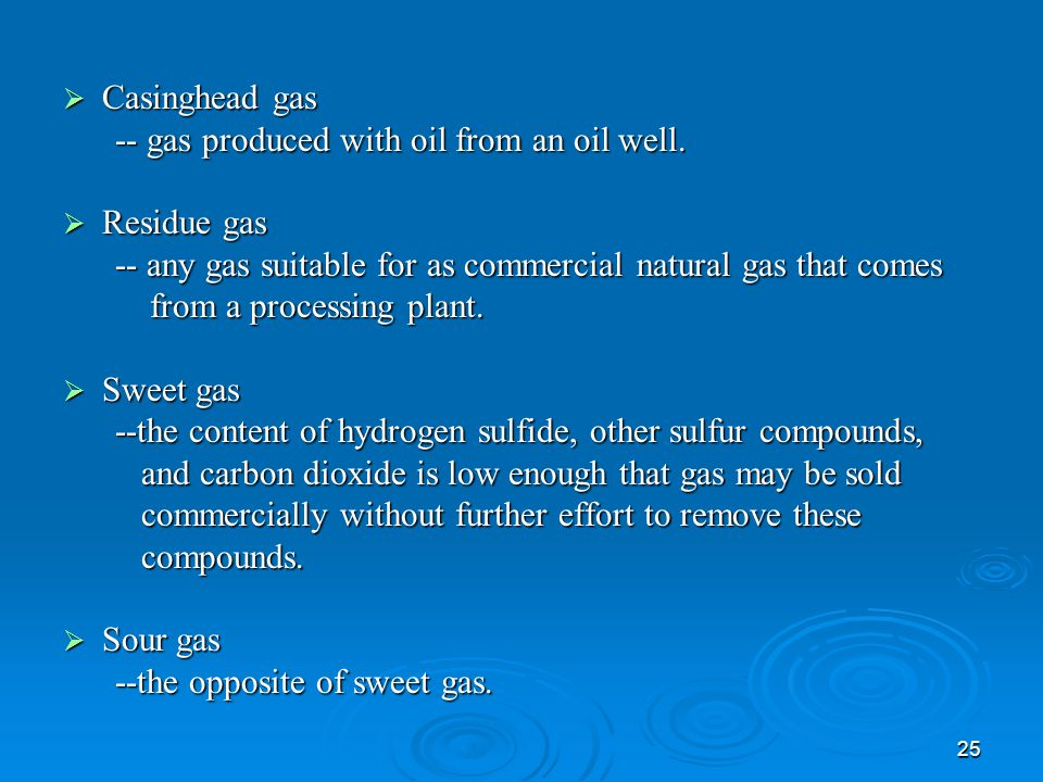 25  Casinghead gas -- gas produced with oil from an oil well.
